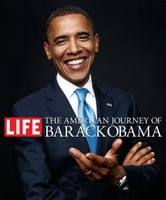 The American Journey of Barack Obama, eBook text edition ebook by The Editors of Life Magazine