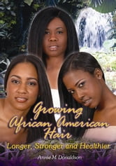 Growing African American Hair Longer, Stronger and Healthier ebook by Donaldson, Annie
