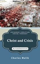 Christ and Crisis ebook by Charles Malik