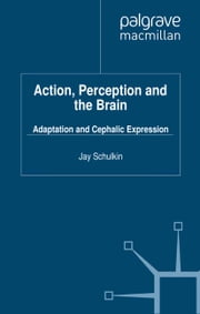 Action, Perception and the Brain - Adaptation and Cephalic Expression ebook by J. Schulkin