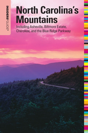 Insiders' Guide® to North Carolina's Mountains, 10th - Including Asheville, Biltmore Estate, Cherokee, and the Blue Ridge Parkway ebook by Constance Richards,Kenneth L. Richards