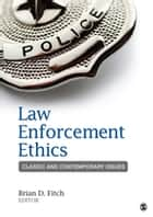 Law Enforcement Ethics - Classic and Contemporary Issues ebook by Brian D. Fitch