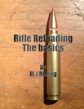 Rifle Reloading - The basics ebook by Michael Billing