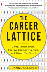The Career Lattice: Combat Brain Drain, Improve Company Culture, and Attract Top Talent ebook by Joanne Cleaver