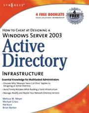 How to Cheat at Designing a Windows Server 2003 Active Directory Infrastructure ebook by Barber, B.