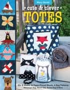 Cute & Clever Totes - Mix & Match 16 Paper-Pieced Blocks, 6 Bag Patterns • Messenger Bag, Beach Tote, Bucket Bag & More ebook by Mary Hertel