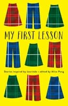 My First Lesson - Stories Inspired by Laurinda ebook by Alice Pung