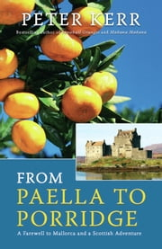 From Paella to Porridge: A Farewell to Mallorca and a Scottish Adventure ebook by Peter Kerr