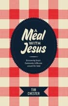 A Meal with Jesus ebook by Tim Chester
