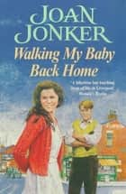 Walking My Baby Back Home - A moving, post-war saga of finding love after tragedy ebook by Joan Jonker