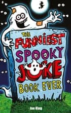 The Funniest Spooky Joke Book Ever eBook by Joe King