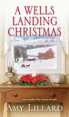 A Wells Landing Christmas eBook by Amy Lillard