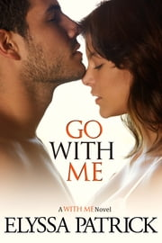 Go With Me (With Me Book 2) ebook by Elyssa Patrick