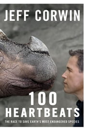 100 Heartbeats - The Race to Save Earth's Most Endangered Species ebook by Jeff Corwin
