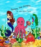 Squishy the Octopus ebook by Mary Reason Theriot, Zoie Mahaffey