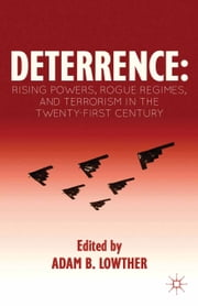 Deterrence - Rising Powers, Rogue Regimes, and Terrorism in the Twenty-First Century ebook by A. Lowther