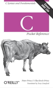 C Pocket Reference - C Syntax and Fundamentals ebook by Peter Prinz,Ulla Kirch-Prinz