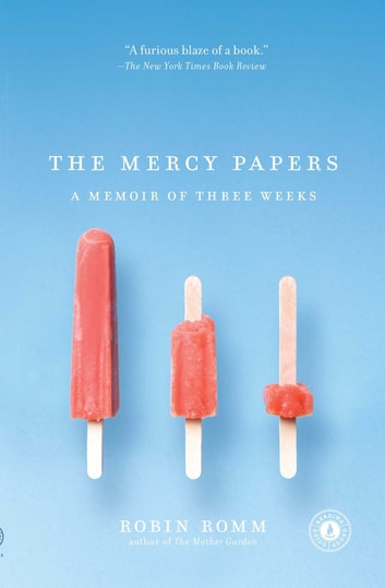 The Mercy Papers - A Memoir of Three Weeks ebook by Robin Romm