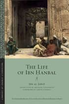 The Life of Ibn Ḥanbal ebook by Garth Fowden, Michael Cooperson, Ibn al-Jawzī
