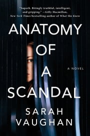 Anatomy of a Scandal - A Novel ebook by Sarah Vaughan