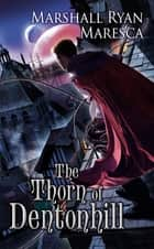 The Thorn of Dentonhill ebook by Marshall Ryan Maresca