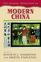 The Human Tradition in Modern China ebook by Kenneth J. Hammond,Kristin Stapleton