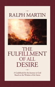The Fulfillment of All Desire: A Guidebook to God Based on the Wisdom of the Saints ebook by Ralph Martin