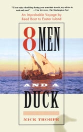 8 Men and a Duck - An Improbable Voyage by Reed Boat to Easter Island ebook by Nick Thorpe