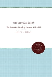 The Vietnam Lobby - The American Friends of Vietnam, 1955-1975 ebook by Joseph G. Morgan