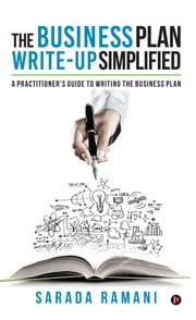 The Business Plan Write-up Simplified - A practitioner's guide to writing the Business Plan ebook by Sarada Ramani