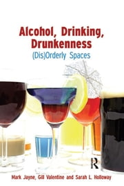 Alcohol, Drinking, Drunkenness - (Dis)Orderly Spaces ebook by Mark Jayne,Gill Valentine