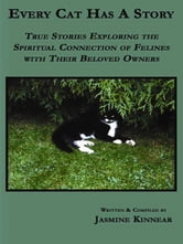 Every Cat Has A Story: True Stories Exploring The Spiritual Connection Of Felines With Their Beloved Owners ebook by Jasmine Kinnear