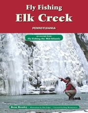 Fly Fishing Elk Creek, Pennsylvania - An Excerpt from Fly Fishing the Mid-Atlantic ebook by Beau Beasley,Alan Folger