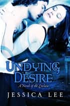 Undying Desire ebook by Jessica Lee