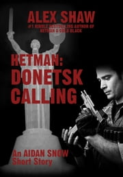 Hetman: Donetsk Calling - An Aidan Snow short story ebook by Alex Shaw