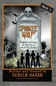 SPOOKEE GOLF: 18 Holes of Mystery & Mayhem ebook by Carole Marsh Longmeyer