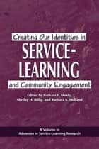Creating Our Identities in Service-Learning and Community Engagement ebook by Shelley H. Billig,Barbara A. Holland,Barbara E. Moely