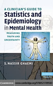A Clinician's Guide to Statistics and Epidemiology in Mental Health ebook by Ghaemi, S. Nassir