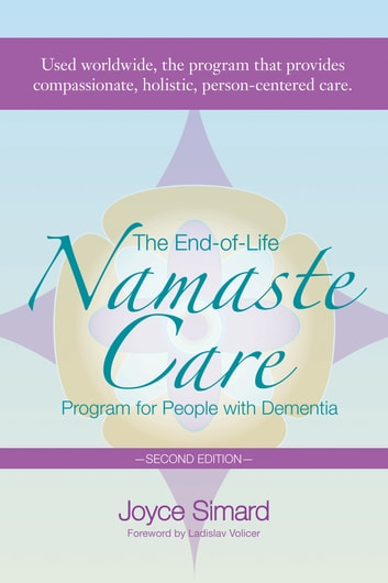The End-of-Life Namaste Care Program for People with Dementia ebook by Joyce Simard