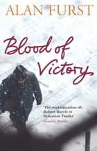 Blood of Victory ebook by Alan Furst