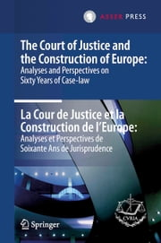 The Court of Justice and the Construction of Europe: Analyses and Perspectives on Sixty Years of Case-law - La Cour de Justice et la Construction de l'Europe: Analyses et Perspectives de Soixante Ans de Jurisprudence ebook by A. Rosas,E. Levits,Y. Bot,Court of Justice of the European Un