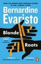 Blonde Roots - From the Booker prize-winning author of Girl, Woman, Other ebook by Bernardine Evaristo