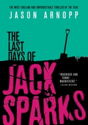 The Last Days of Jack Sparks ebook by Jason Arnopp