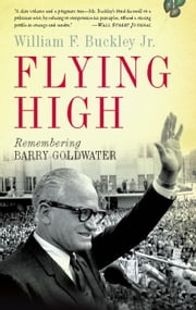 Flying High - Remembering Barry Goldwater ebook by William F. Buckley Jr.
