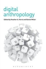 Digital Anthropology ebook by Heather A. Horst,Daniel Miller