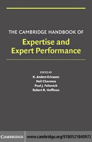 The Cambridge Handbook of Expertise and Expert Performance ebook by Ericsson, K. Anders