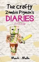 The Crafty Zombie Pigman's Diaries Trilogy ebook by Mark Mulle