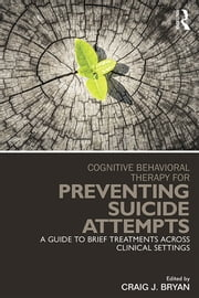 Cognitive Behavioral Therapy for Preventing Suicide Attempts - A Guide to Brief Treatments Across Clinical Settings ebook by Craig J. Bryan