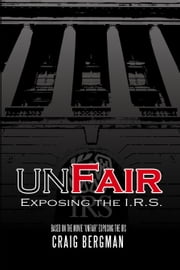 UnFair - Exposing the IRS ebook by Craig Bergman