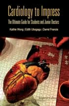 Cardiology to Impress: The Ultimate Guide For Students and Junior Doctors - The Ultimate Guide for Students and Junior Doctors ebook by UBOGAGU EDITH ET AL